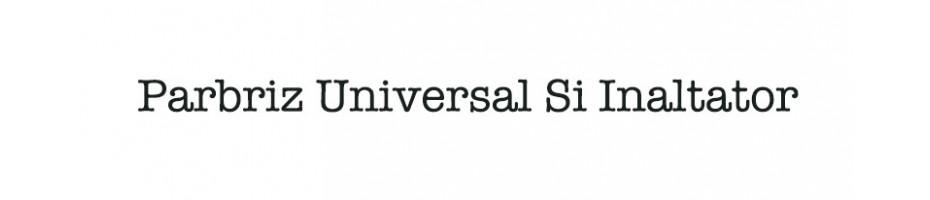Parbriz universal / Inaltator
