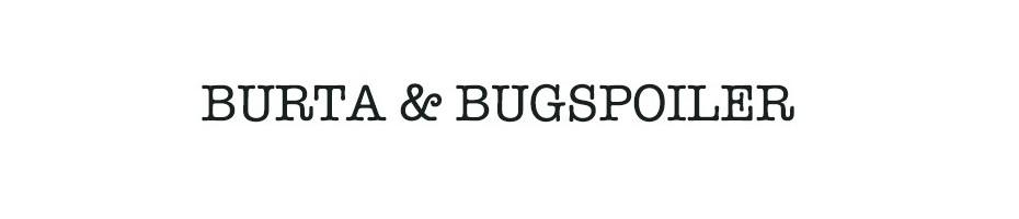 Burta & Bugspoiler
