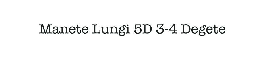 Manete Lungi 5D 3-4 Degete