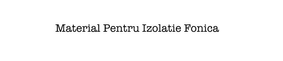 Material pentru izolatie fonica