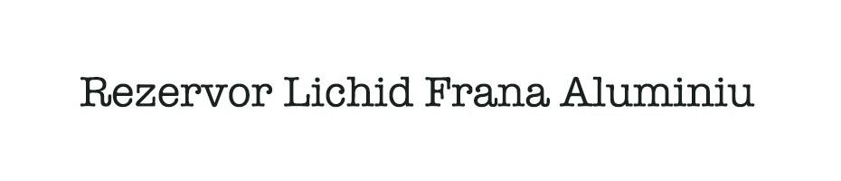 Rezervor Lichid De Frana Aluminiu