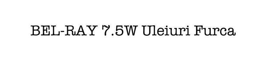 BEL-RAY 7.5W Uleiuri Furca
